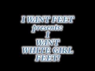 IWF I WANT WHITE GIRL FEET